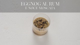 L'eggnog al rum e noce moscata