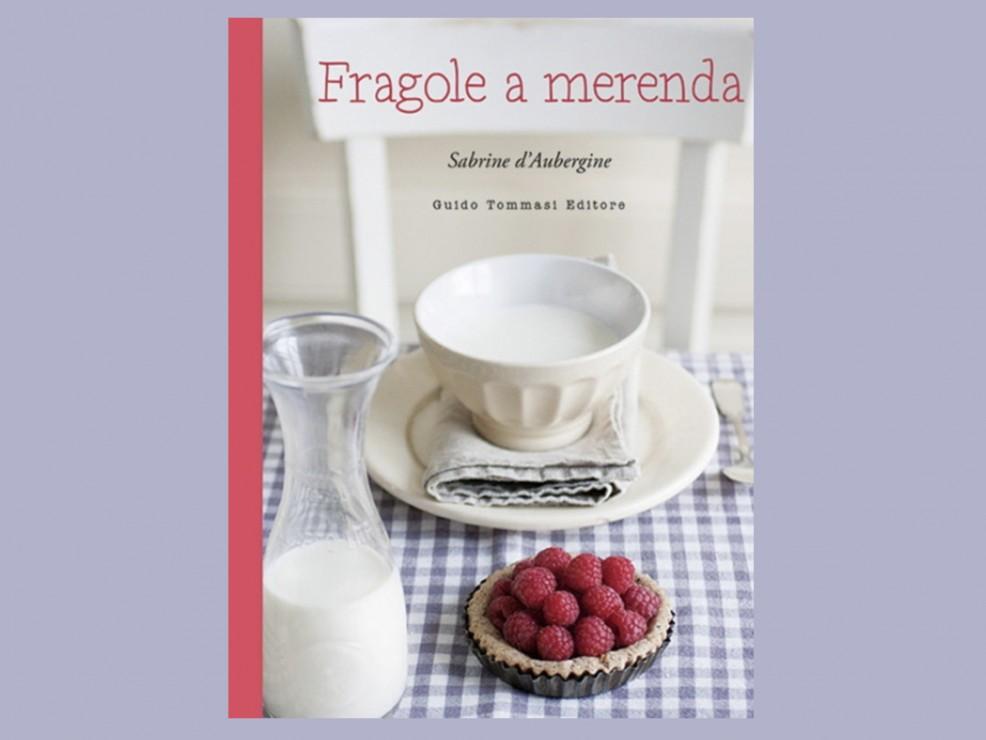 Per la mamma, sempre un po' sentimentale. Fragole a merenda, di Sabrine d'Aubergine, Guido Tommasi Editore