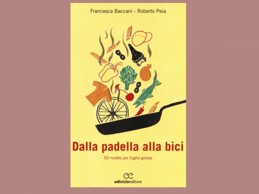 Per il fratello tutto triathlon e mangiate. Dalla padella alla bici. 50 ricette per fughe golose, di F.Baccani e R.Peia, Ediciclo Ed.