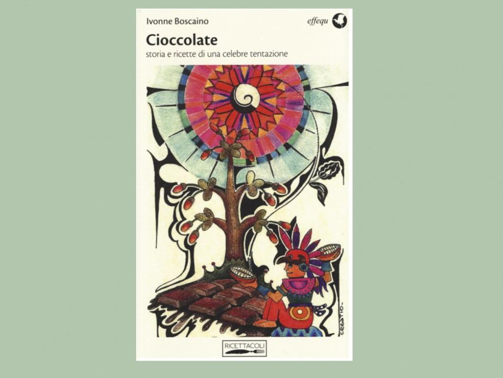 Per il partner intellettuale e… cioccolatomane. Cioccolate. Storia e ricette di una celebre tentazione, di I.Boscaino, Effequ Ed.