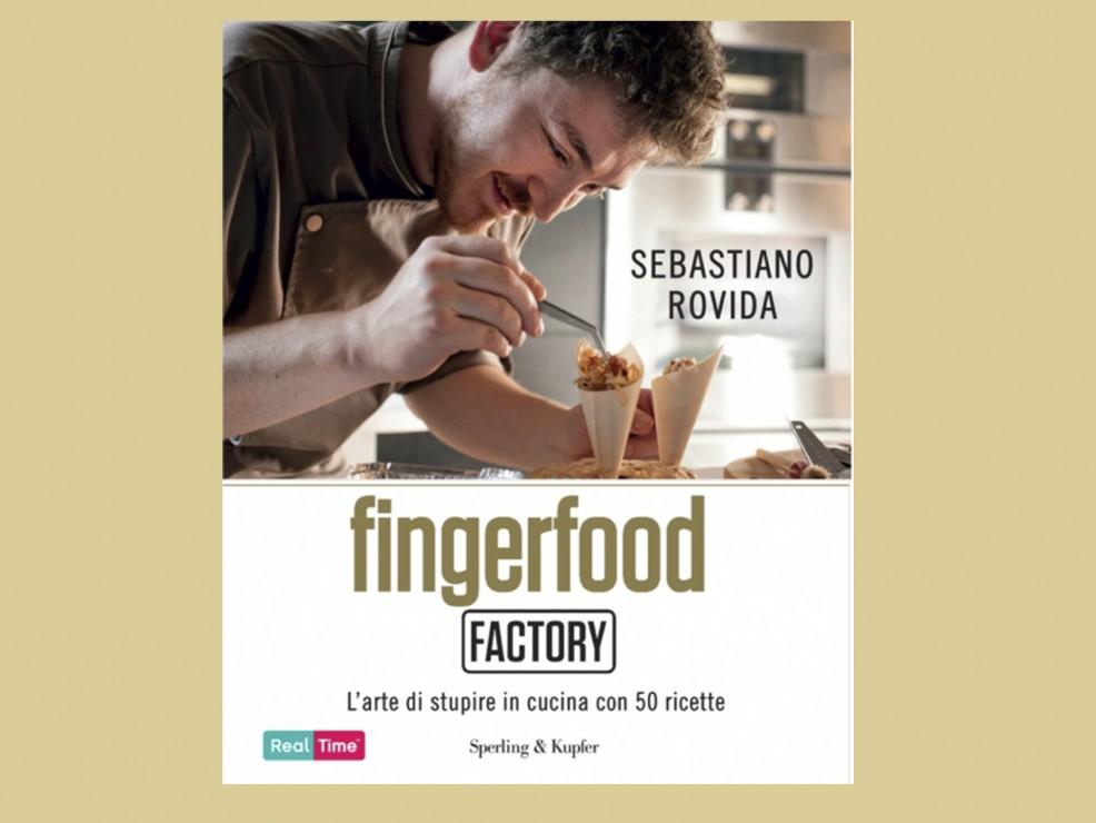 Per l'amica-nemica del cuore, sempre a caccia del party perfetto. Fingerfood Factory, di Sebastiano Rovida, Sperling & Kupfer
