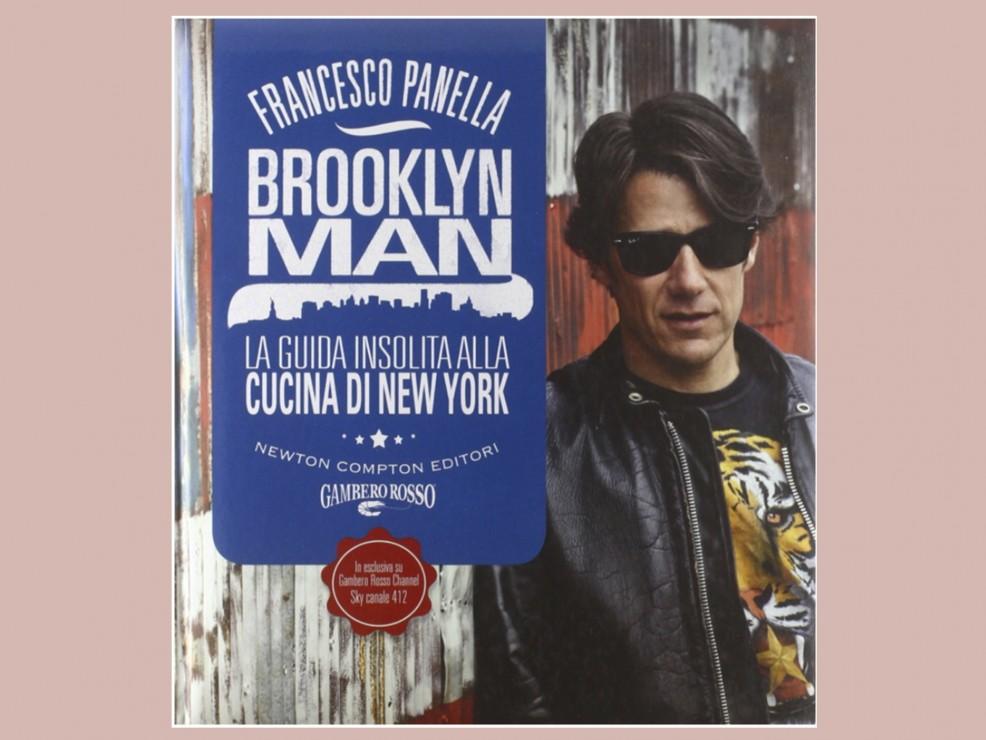 Per l'amico cittadino del mondo, perché ne sapete una più di lui. Brooklyn man. La guida insolita alla cucina di New York, di Francesco Panella, Newton Compton Edizioni