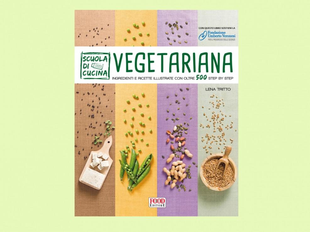 """Per la sorella che mangia e vive rigorosamente """"green"""". A scuola di cucina vegetariana, di Lena Tritto, Food Editore"""
